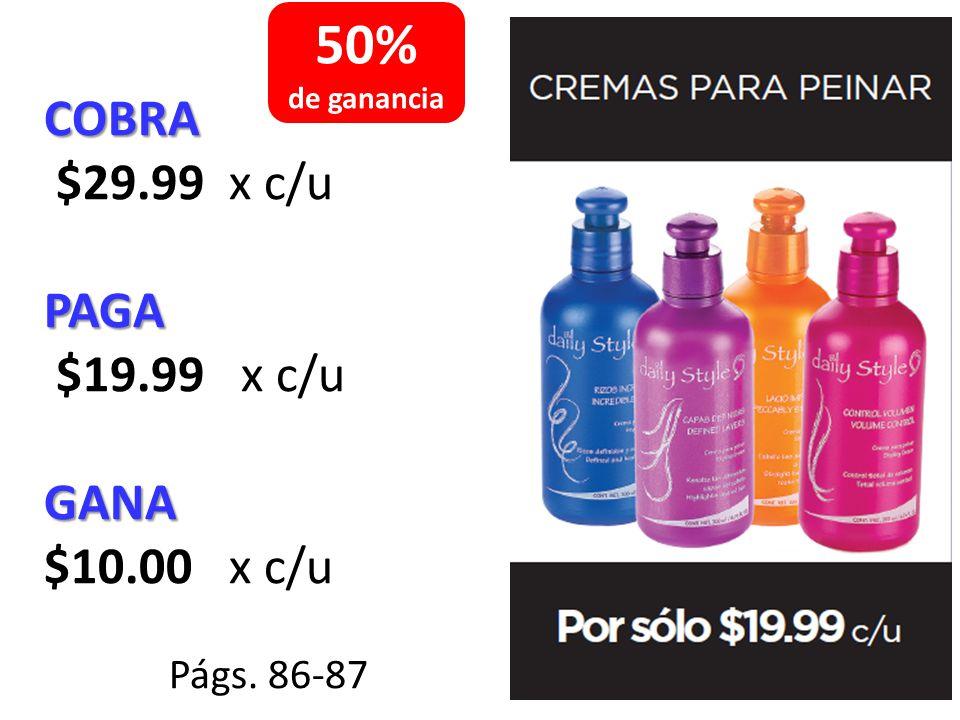 COBRA $89.97 x las 3 cremasPAGA $59.99 x c/paqueteGANA $29.98 x c/paquete Págs.