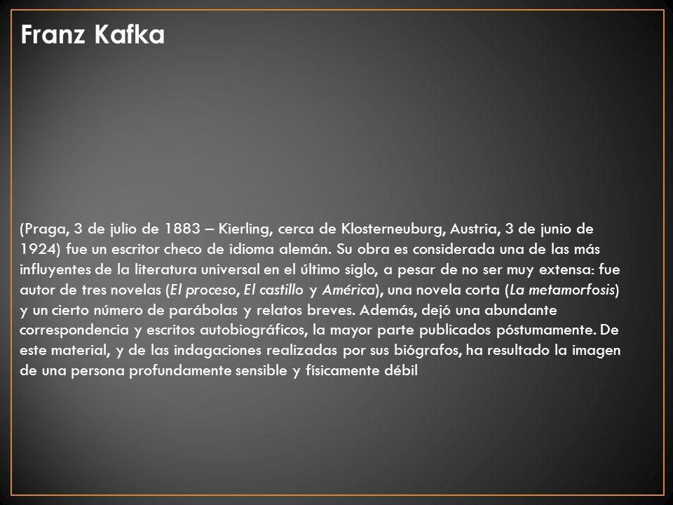 (Praga, 3 de julio de 1883 – Kierling, cerca de Klosterneuburg, Austria, 3 de junio de 1924) fue un escritor checo de idioma alemán. Su obra es consid