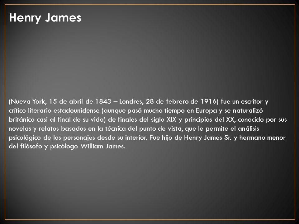 Henry James (Nueva York, 15 de abril de 1843 – Londres, 28 de febrero de 1916) fue un escritor y crítico literario estadounidense (aunque pasó mucho t