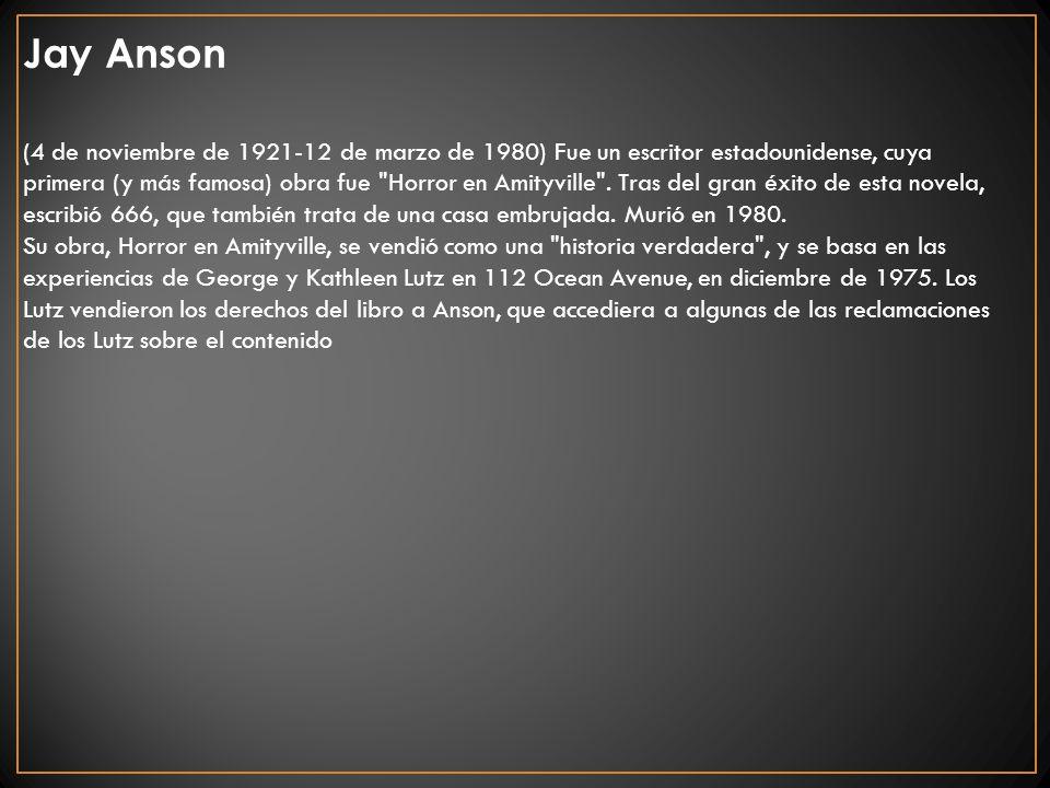 Jay Anson (4 de noviembre de 1921-12 de marzo de 1980) Fue un escritor estadounidense, cuya primera (y más famosa) obra fue