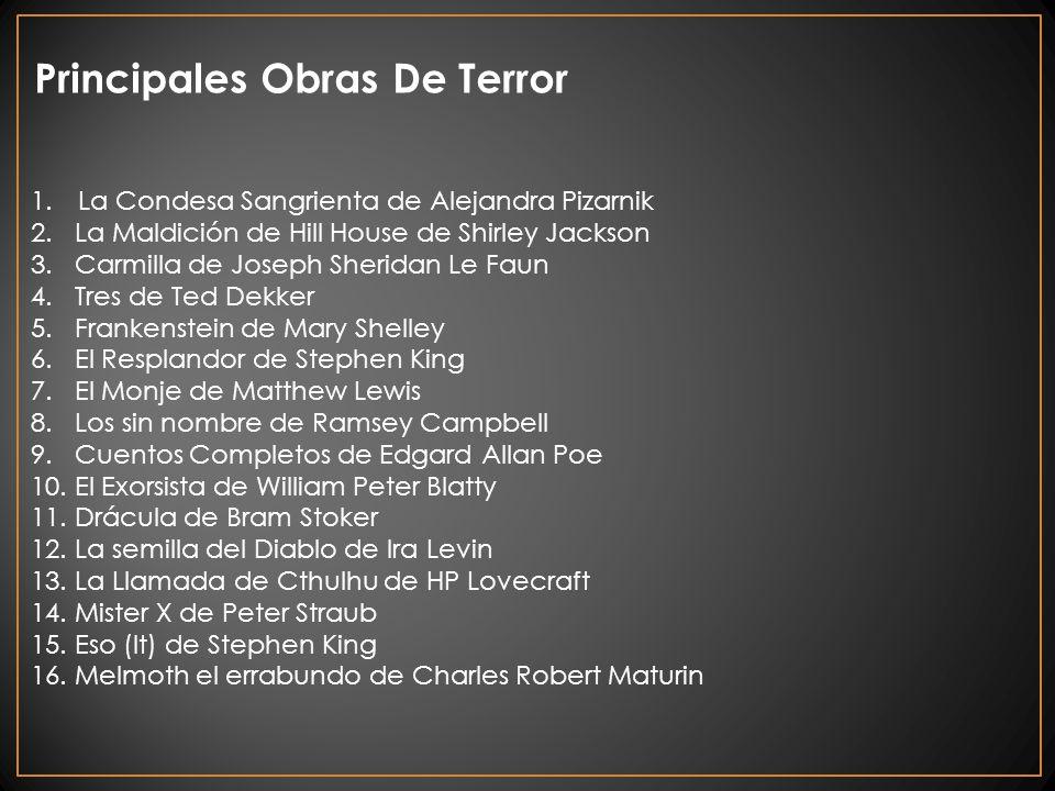 Principales Obras De Terror 1. La Condesa Sangrienta de Alejandra Pizarnik 2. La Maldición de Hill House de Shirley Jackson 3. Carmilla de Joseph Sher
