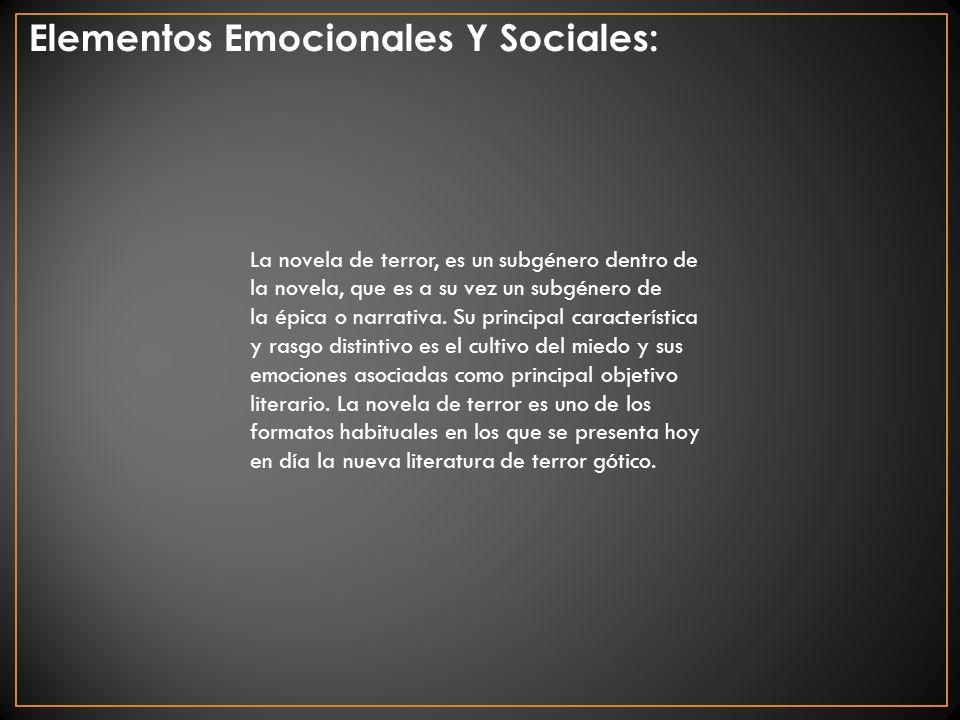 Elementos Emocionales Y Sociales: La novela de terror, es un subgénero dentro de la novela, que es a su vez un subgénero de la épica o narrativa. Su p
