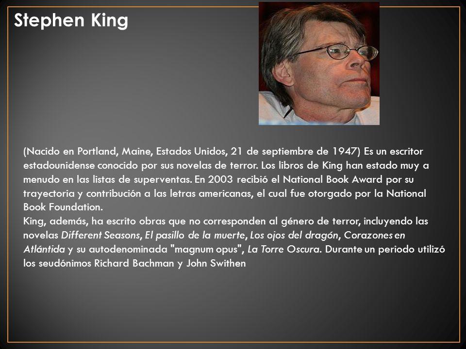 Stephen King (Nacido en Portland, Maine, Estados Unidos, 21 de septiembre de 1947) Es un escritor estadounidense conocido por sus novelas de terror. L