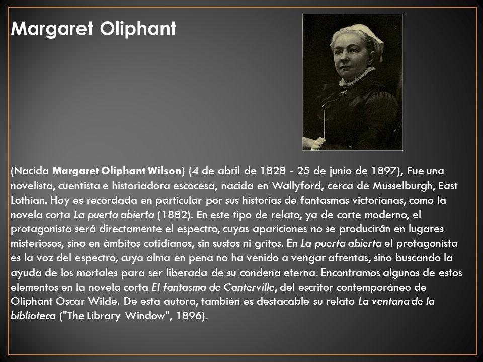Margaret Oliphant (Nacida Margaret Oliphant Wilson) (4 de abril de 1828 - 25 de junio de 1897), Fue una novelista, cuentista e historiadora escocesa,