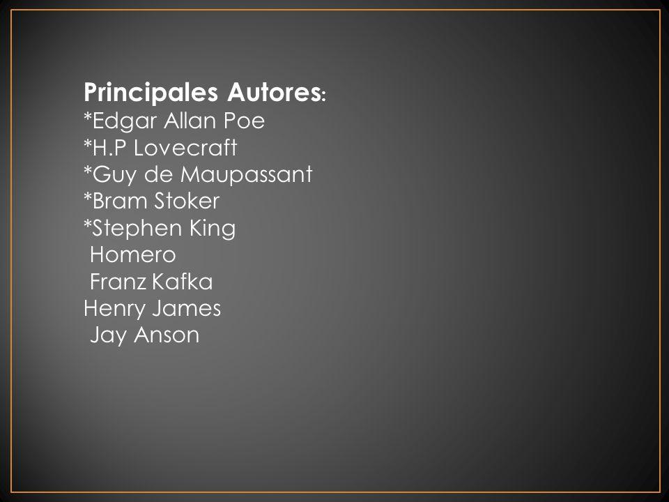 Principales Autores : *Edgar Allan Poe *H.P Lovecraft *Guy de Maupassant *Bram Stoker *Stephen King Homero Franz Kafka Henry James Jay Anson