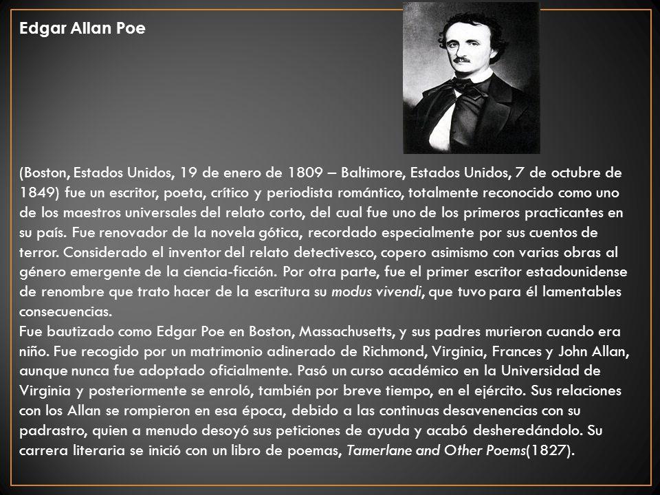 Edgar Allan Poe (Boston, Estados Unidos, 19 de enero de 1809 – Baltimore, Estados Unidos, 7 de octubre de 1849) fue un escritor, poeta, crítico y peri