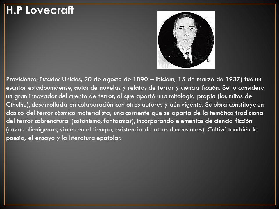 H.P Lovecraft Providence, Estados Unidos, 20 de agosto de 1890 – ibídem, 15 de marzo de 1937) fue un escritor estadounidense, autor de novelas y relat