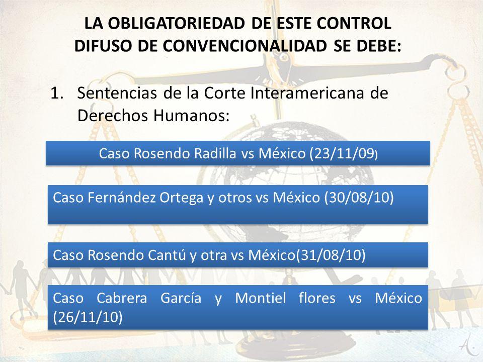 Caso Rosendo Radilla vs México (23/11/09 ) Caso Fernández Ortega y otros vs México (30/08/10) Caso Rosendo Cantú y otra vs México(31/08/10) Caso Cabre