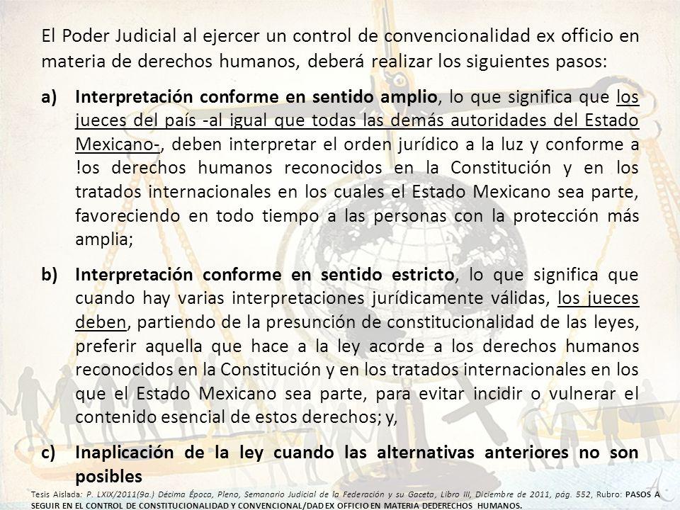 El Poder Judicial al ejercer un control de convencionalidad ex officio en materia de derechos humanos, deberá realizar los siguientes pasos: a)Interpr