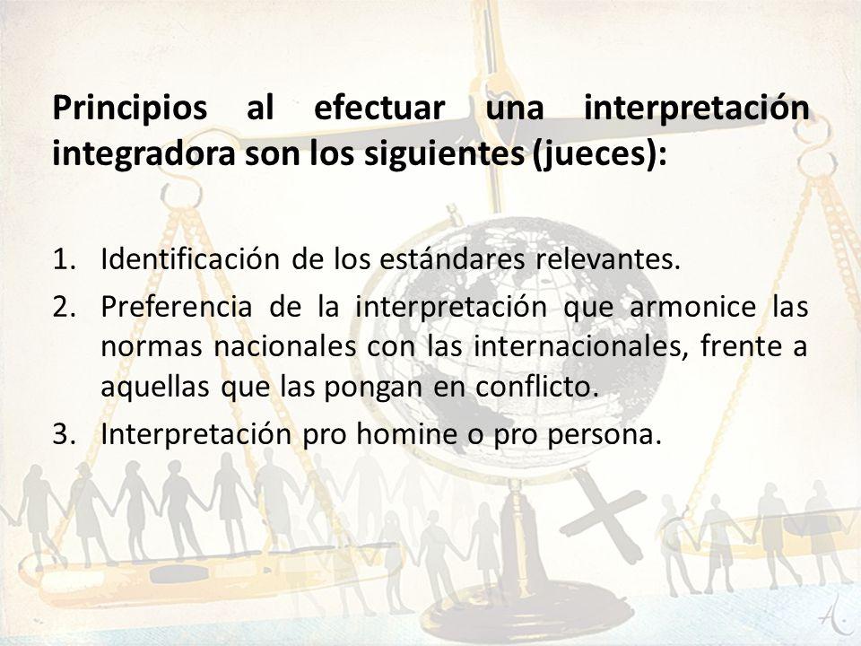 Principios al efectuar una interpretación integradora son los siguientes (jueces): 1.Identificación de los estándares relevantes. 2.Preferencia de la