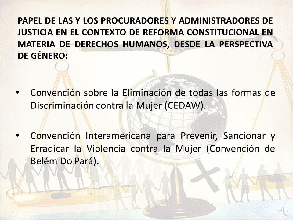 PAPEL DE LAS Y LOS PROCURADORES Y ADMINISTRADORES DE JUSTICIA EN EL CONTEXTO DE REFORMA CONSTITUCIONAL EN MATERIA DE DERECHOS HUMANOS, DESDE LA PERSPE