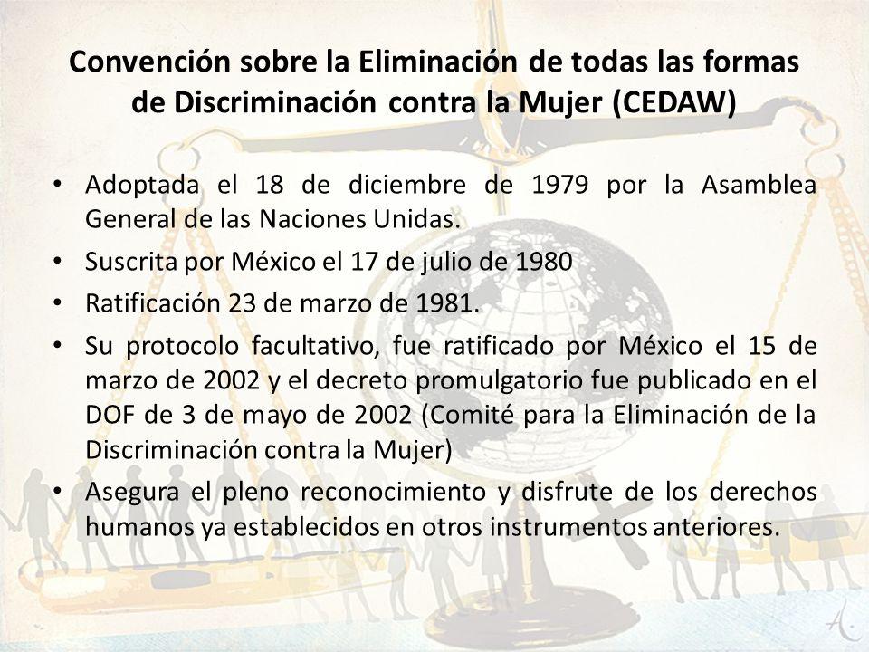 Convención sobre la Eliminación de todas las formas de Discriminación contra la Mujer (CEDAW) Adoptada el 18 de diciembre de 1979 por la Asamblea Gene