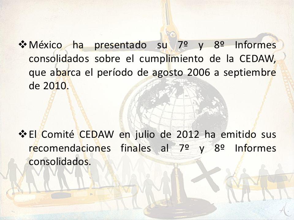 México ha presentado su 7º y 8º Informes consolidados sobre el cumplimiento de la CEDAW, que abarca el período de agosto 2006 a septiembre de 2010. El