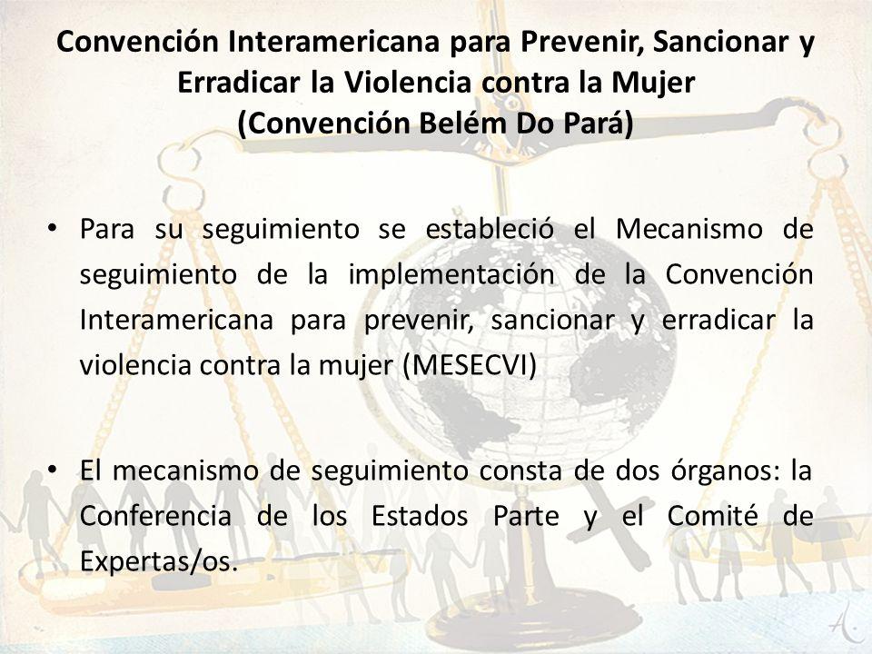 Convención Interamericana para Prevenir, Sancionar y Erradicar la Violencia contra la Mujer (Convención Belém Do Pará) Para su seguimiento se establec