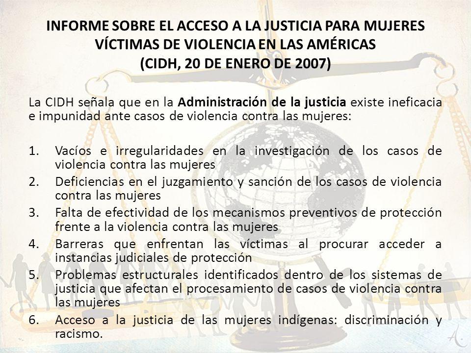 La CIDH señala que en la Administración de la justicia existe ineficacia e impunidad ante casos de violencia contra las mujeres: 1.Vacíos e irregulari