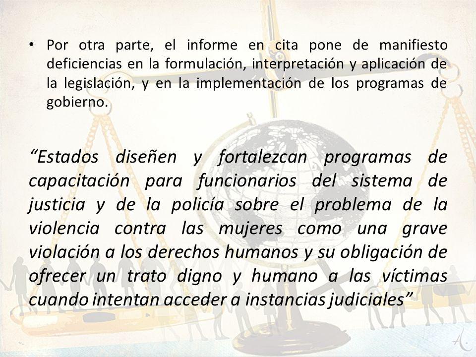 Por otra parte, el informe en cita pone de manifiesto deficiencias en la formulación, interpretación y aplicación de la legislación, y en la implement