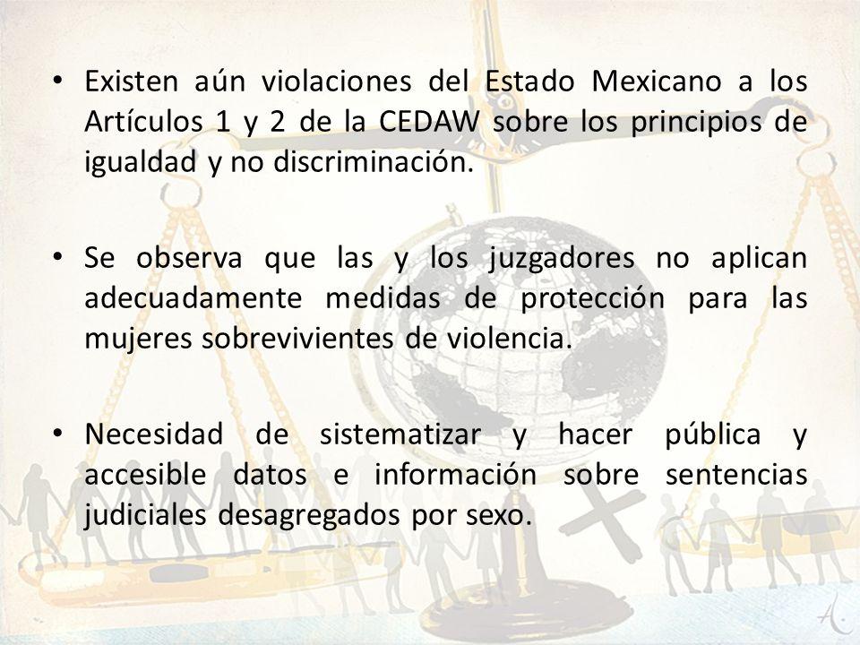 Existen aún violaciones del Estado Mexicano a los Artículos 1 y 2 de la CEDAW sobre los principios de igualdad y no discriminación. Se observa que las