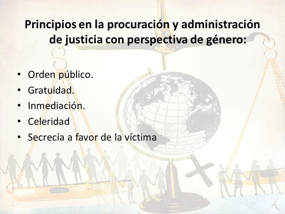 Principios en la procuración y administración de justicia con perspectiva de género: Orden público. Gratuidad. Inmediación. Celeridad Secrecía a favor