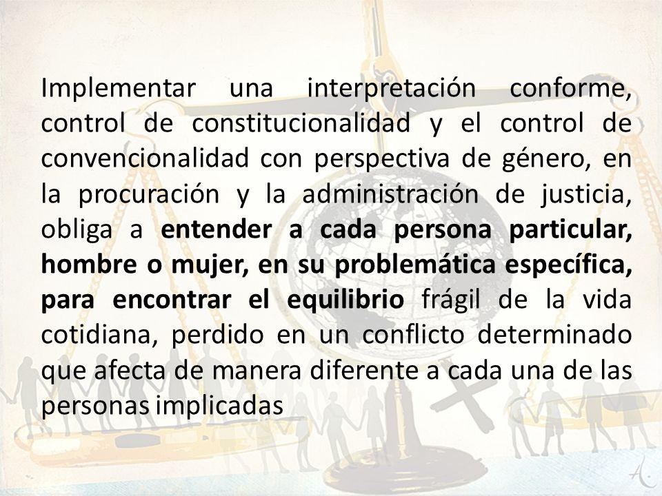 Implementar una interpretación conforme, control de constitucionalidad y el control de convencionalidad con perspectiva de género, en la procuración y