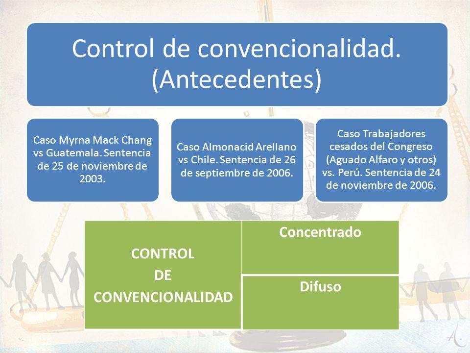 Control de convencionalidad. (Antecedentes) Caso Myrna Mack Chang vs Guatemala. Sentencia de 25 de noviembre de 2003. Caso Almonacid Arellano vs Chile