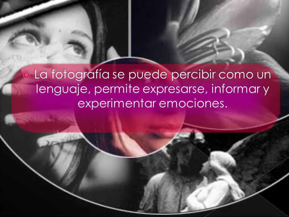 La fotografía se puede percibir como un lenguaje, permite expresarse, informar y experimentar emociones.