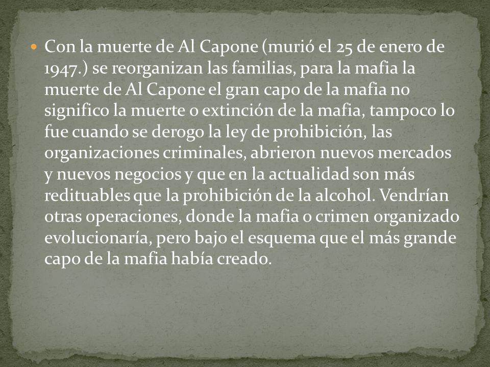 Al Capone, modernizo y organizo a las grandes familias de las mafias de los Estados Unidos, y a quien se le conoce como uno de los pilares de las mafias modernas de los años de 1930.