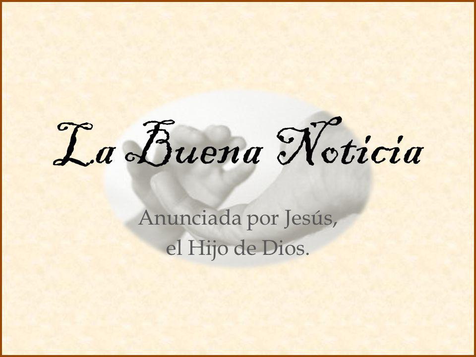 La Buena Noticia Anunciada por Jesús, el Hijo de Dios.