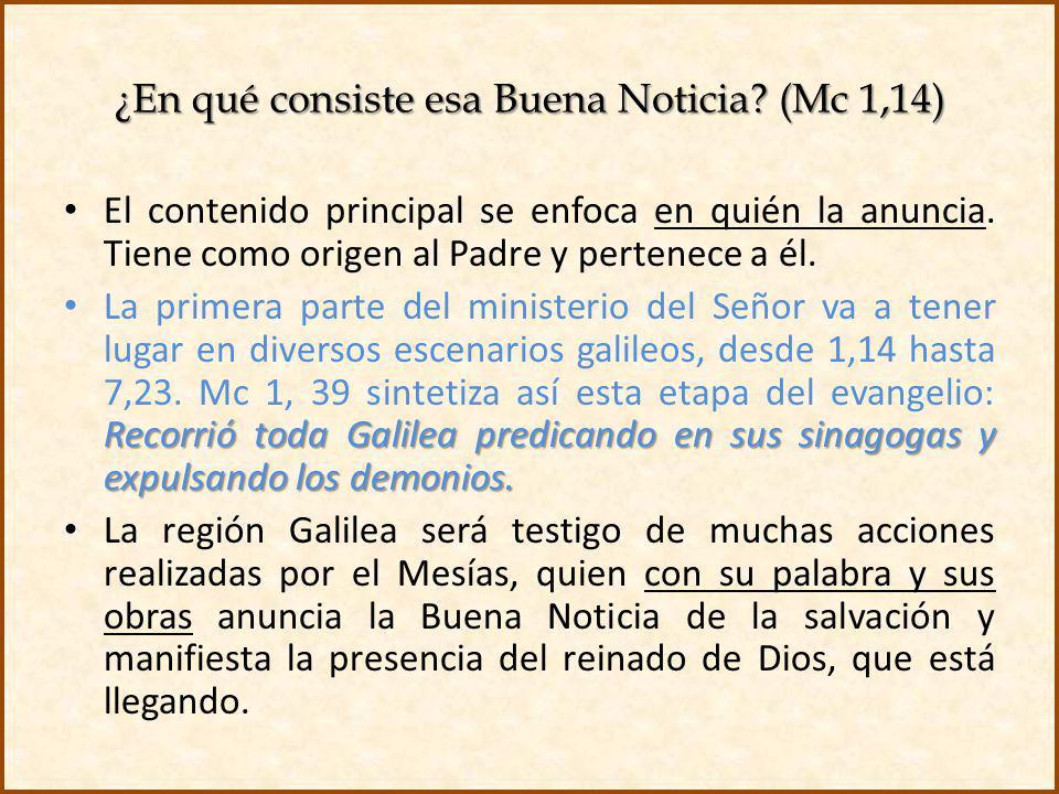 ¿En qué consiste esa Buena Noticia? (Mc 1,14) El contenido principal se enfoca en quién la anuncia. Tiene como origen al Padre y pertenece a él. Recor