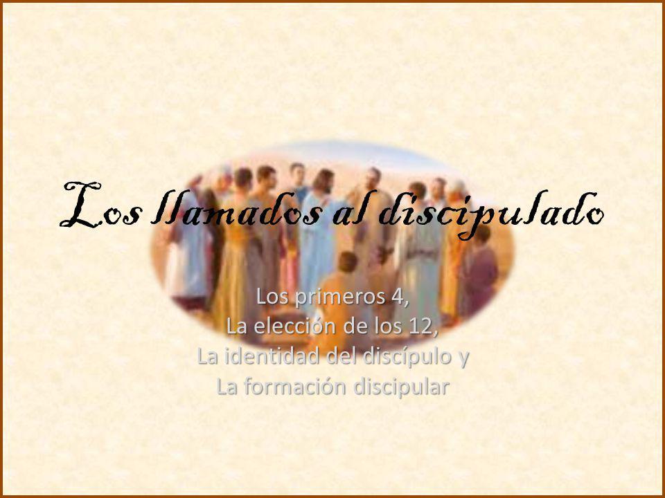 Los llamados al discipulado Los primeros 4, La elección de los 12, La identidad del discípulo y La formación discipular