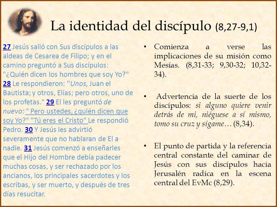 La identidad del discípulo (8,27-9,1) 2727 Jesús salió con Sus discípulos a las aldeas de Cesarea de Filipo; y en el camino preguntó a Sus discípulos: