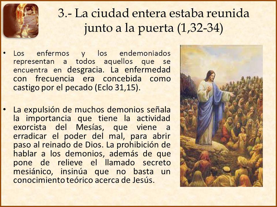 3.- La ciudad entera estaba reunida junto a la puerta (1,32-34) Los enfermos y los endemoniados representan a todos aquellos que se encuentra en desgr