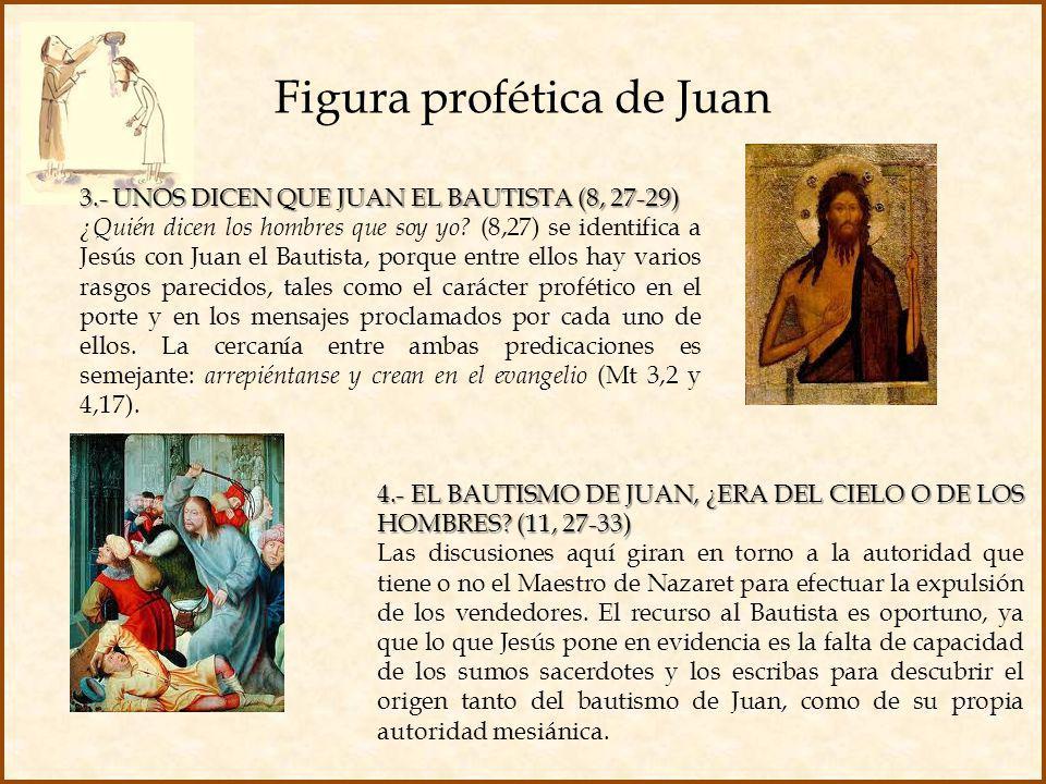 Figura profética de Juan 4.- EL BAUTISMO DE JUAN, ¿ERA DEL CIELO O DE LOS HOMBRES? (11, 27-33) Las discusiones aquí giran en torno a la autoridad que