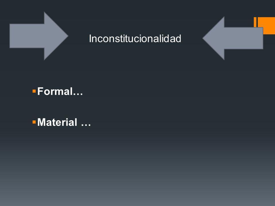 Formal… Material … Inconstitucionalidad