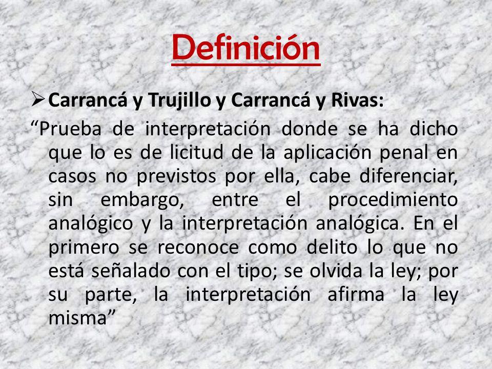 Definición Carrancá y Trujillo y Carrancá y Rivas: Prueba de interpretación donde se ha dicho que lo es de licitud de la aplicación penal en casos no