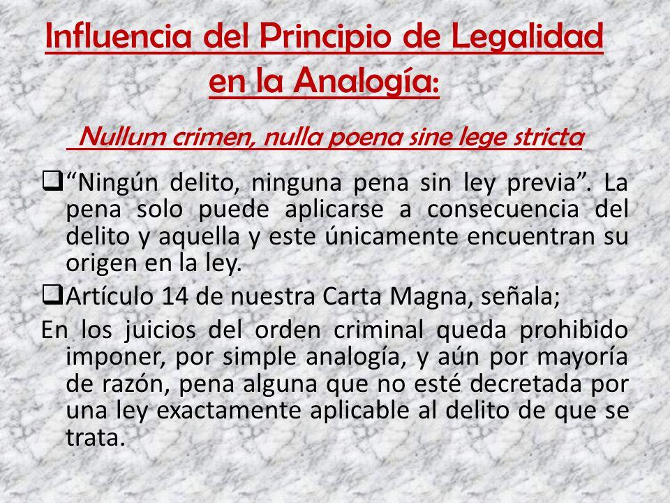 Influencia del Principio de Legalidad en la Analogía: Nullum crimen, nulla poena sine lege stricta Ningún delito, ninguna pena sin ley previa. La pena