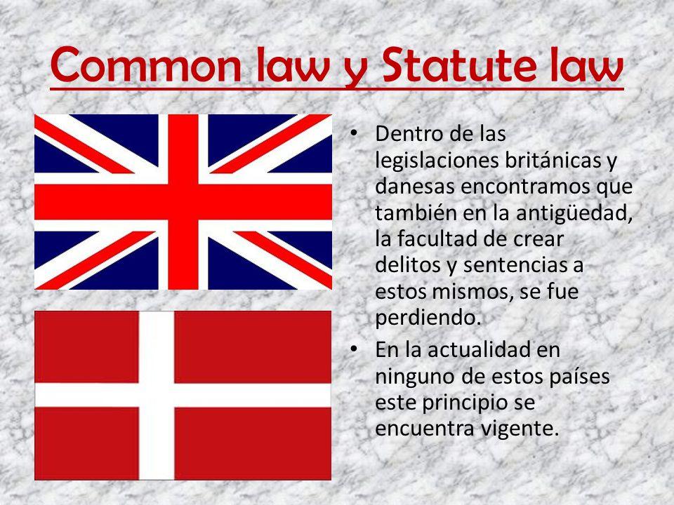 Common law y Statute law Dentro de las legislaciones británicas y danesas encontramos que también en la antigüedad, la facultad de crear delitos y sen