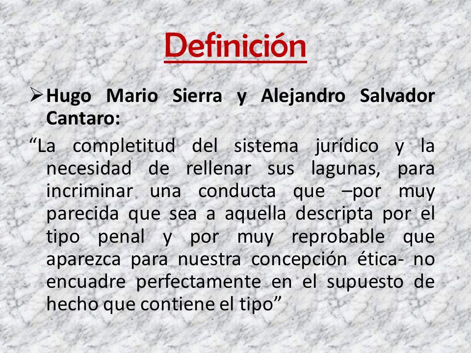 Definición Hugo Mario Sierra y Alejandro Salvador Cantaro: La completitud del sistema jurídico y la necesidad de rellenar sus lagunas, para incriminar