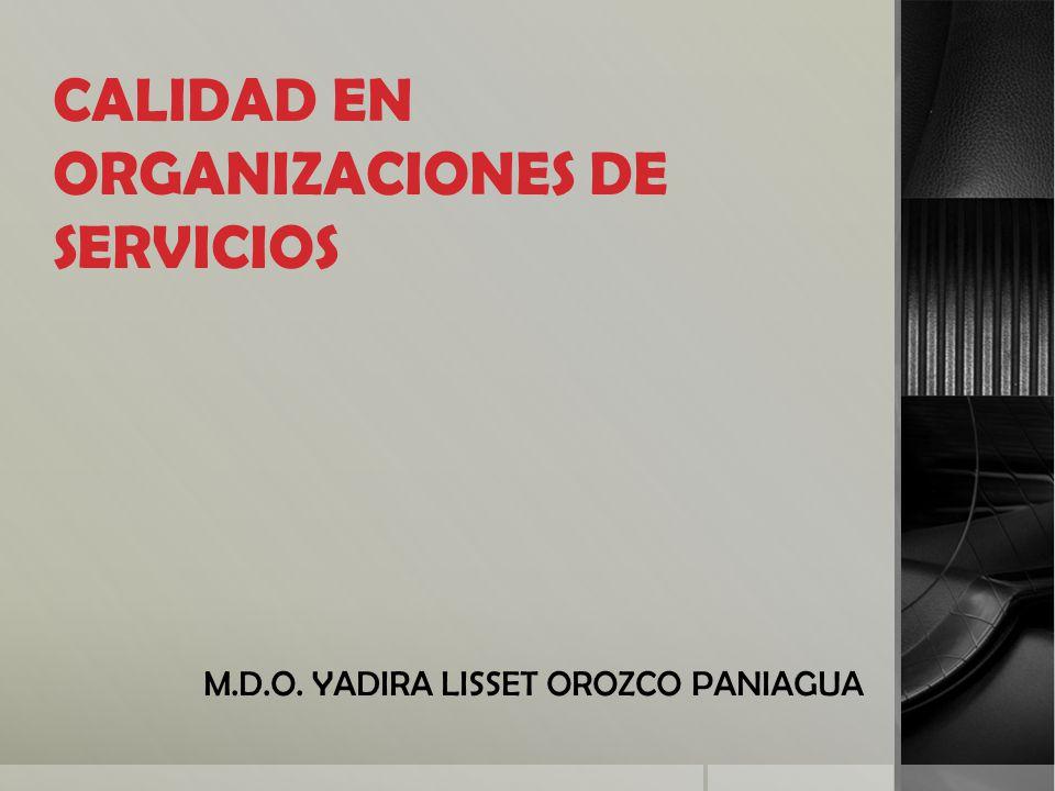 CALIDAD EN ORGANIZACIONES DE SERVICIOS M.D.O. YADIRA LISSET OROZCO PANIAGUA