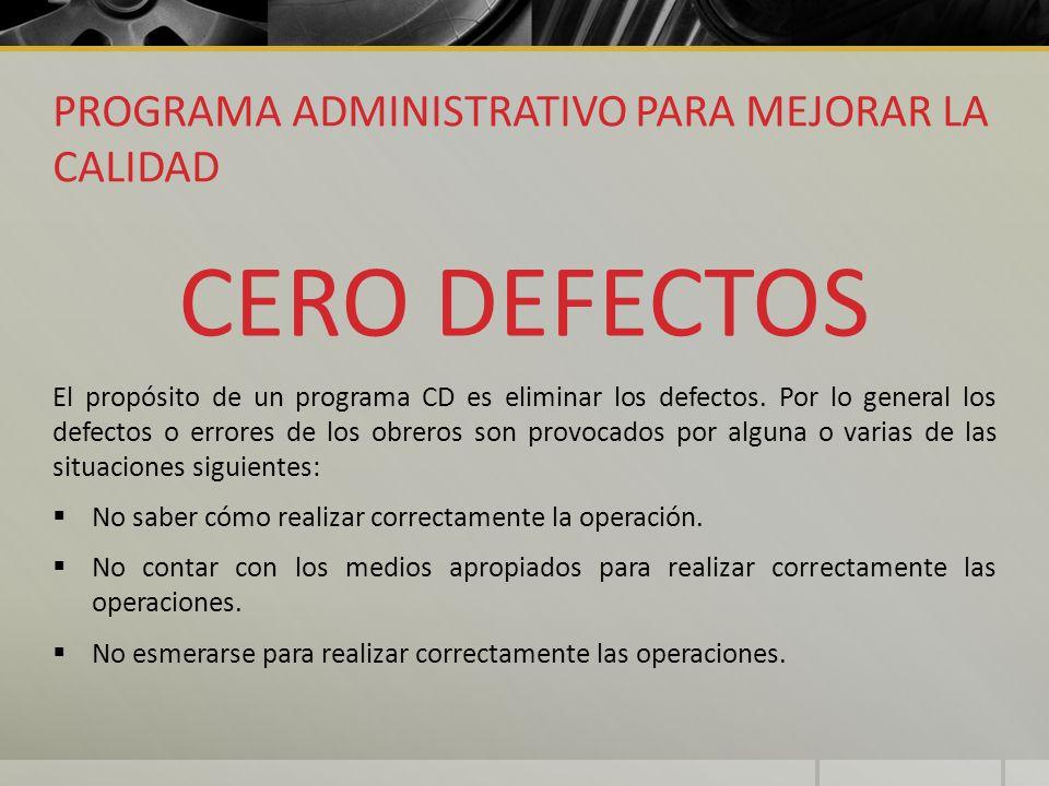 PROGRAMA ADMINISTRATIVO PARA MEJORAR LA CALIDAD CERO DEFECTOS El propósito de un programa CD es eliminar los defectos. Por lo general los defectos o e