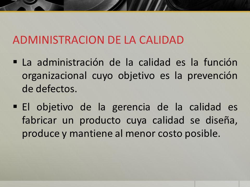 ADMINISTRACION DE LA CALIDAD La administración de la calidad es la función organizacional cuyo objetivo es la prevención de defectos. El objetivo de l