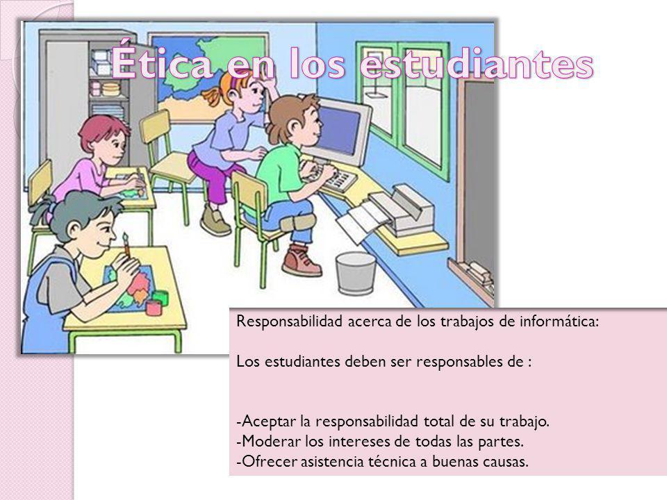 Responsabilidad acerca de los trabajos de informática: Los estudiantes deben ser responsables de : -Aceptar la responsabilidad total de su trabajo. -M