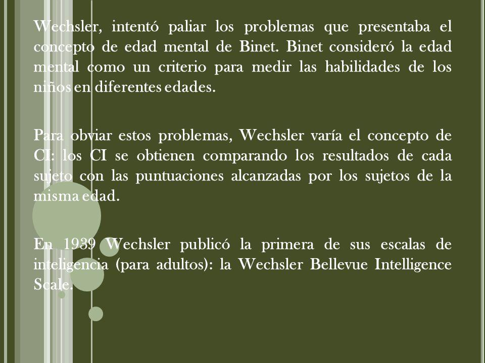 Wechsler, intentó paliar los problemas que presentaba el concepto de edad mental de Binet.