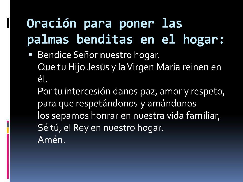 Oración para poner las palmas benditas en el hogar: Bendice Señor nuestro hogar. Que tu Hijo Jesús y la Virgen María reinen en él. Por tu intercesión