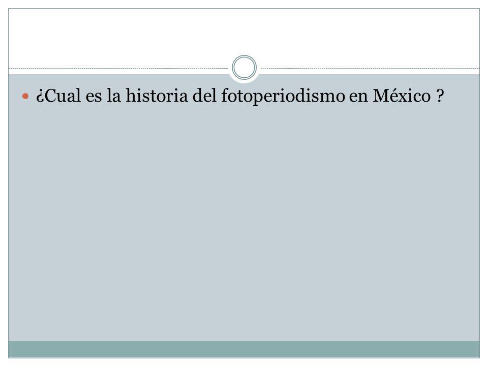 ¿Cual es la historia del fotoperiodismo en México ?