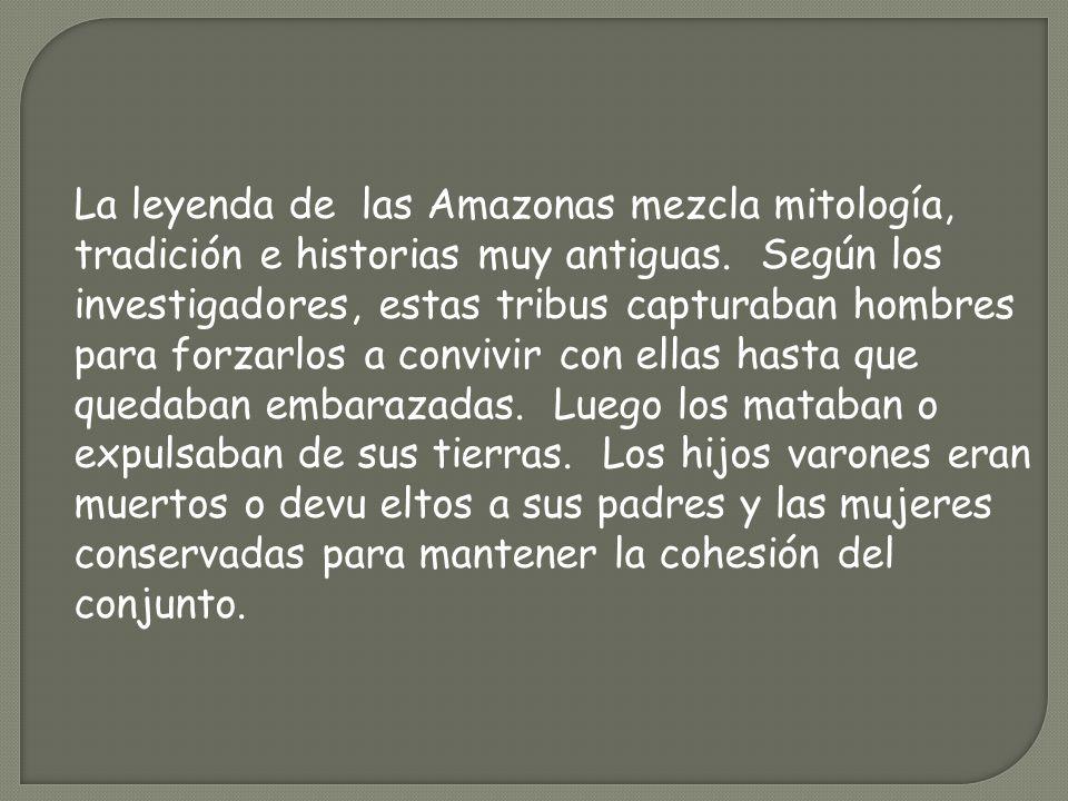 La leyenda de las Amazonas mezcla mitología, tradición e historias muy antiguas. Según los investigadores, estas tribus capturaban hombres para forzar