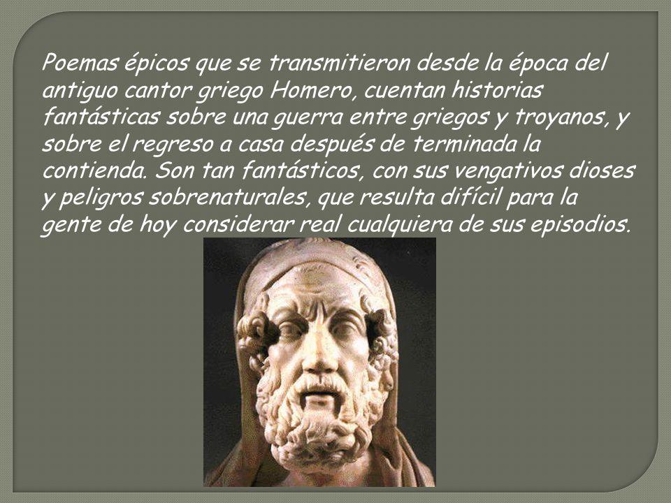 Poemas épicos que se transmitieron desde la época del antiguo cantor griego Homero, cuentan historias fantásticas sobre una guerra entre griegos y tro