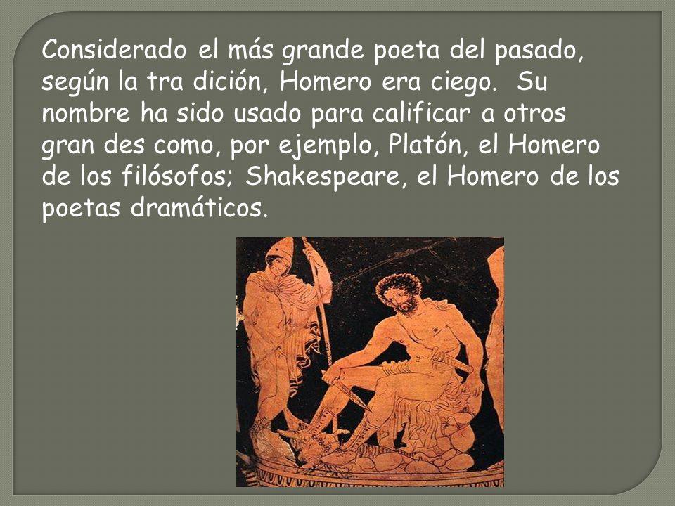 Considerado el más grande poeta del pasado, según la tra dición, Homero era ciego. Su nombre ha sido usado para calificar a otros gran des como, por e