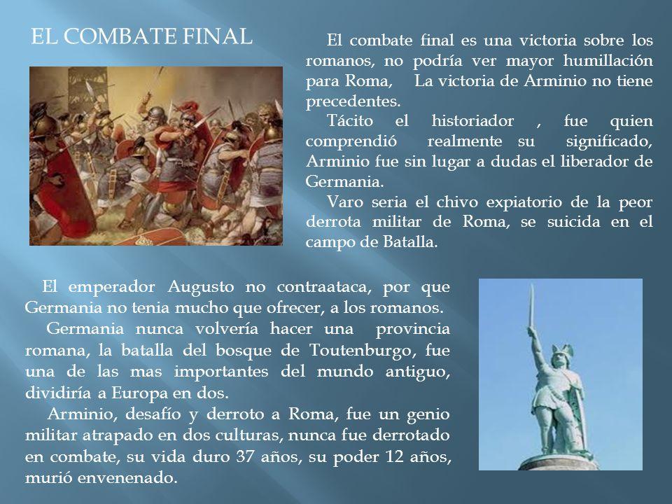 El combate final es una victoria sobre los romanos, no podría ver mayor humillación para Roma, La victoria de Arminio no tiene precedentes.