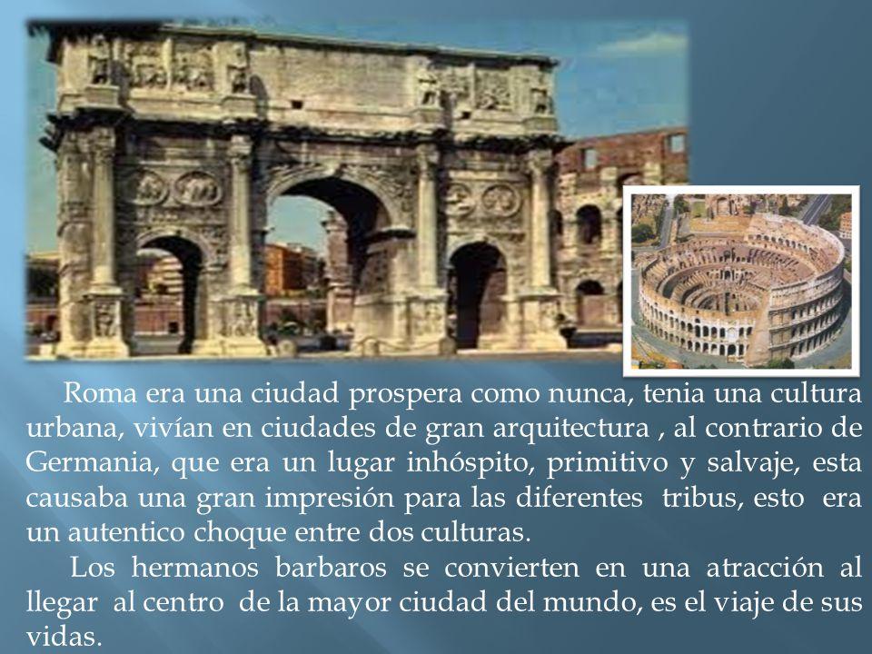Roma era una ciudad prospera como nunca, tenia una cultura urbana, vivían en ciudades de gran arquitectura, al contrario de Germania, que era un lugar inhóspito, primitivo y salvaje, esta causaba una gran impresión para las diferentes tribus, esto era un autentico choque entre dos culturas.
