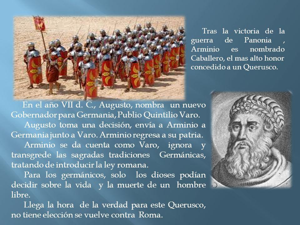 Tras la victoria de la guerra de Panonia, Arminio es nombrado Caballero, el mas alto honor concedido a un Querusco.